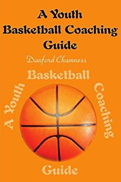 A Youth Basketball Coaching Guide 9780595136858