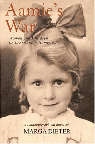 Aamie's War: Women and Children on the German Homefront 9780595395491