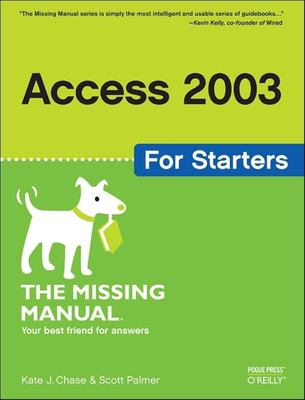 Access 2003 for Starters: Exactly What You Need to Get Started 9780596006655