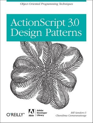 ActionScript 3.0 Design Patterns: Object Oriented Programming Techniques 9780596528461