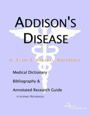 Addison's Disease - A Medical Dictionary, Bibliography, and Annotated Research Guide to Internet References 9780597836794