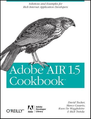 Adobe AIR 1.5 Cookbook: Solutions and Examples for Rich Internet Application Developers 9780596522506