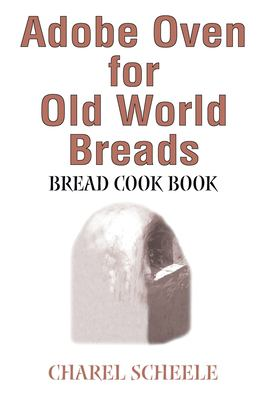 Adobe Oven for Old World Breads: Bread Cook Book 9780595243426