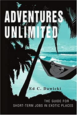 Adventures Unlimited: The Guide for Short-Term Jobs in Exotic Places