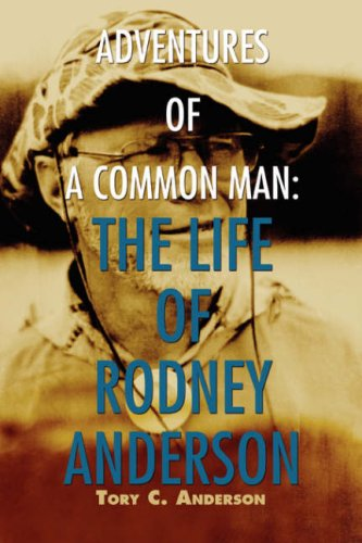 Adventures of a Common Man: The Life of Rodney Anderson 9780595525157