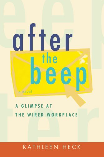 After the Beep: A Glimpse at the Wired Workplace 9780595478767