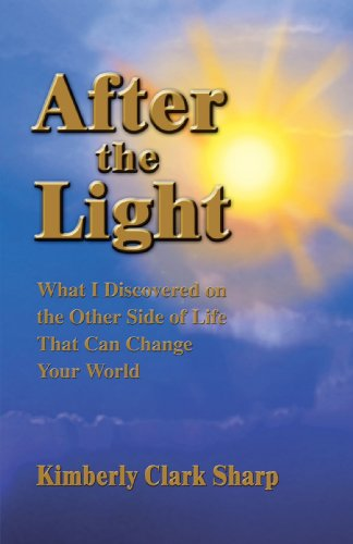 After the Light: What I Discovered on the Other Side of Life That Can Change Your World 9780595280285