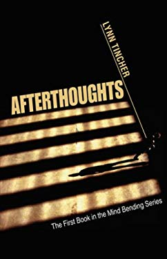 Afterthoughts: The First Book in the Mind Bending Series 9780595621606