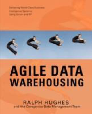 Agile Data Warehousing: Delivering World-Class Business Intelligence Systems Using Scrum and XP 9780595471676