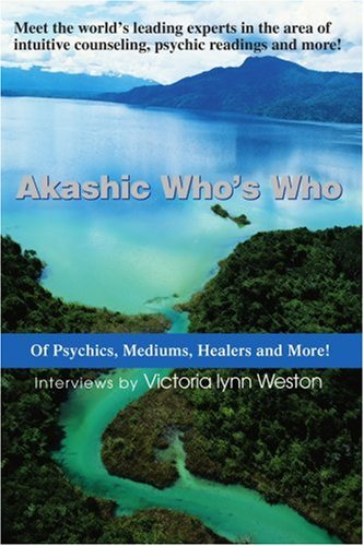 Akashic Who's Who: Of Psychics, Mediums, Healers and More! 9780595337422