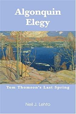 Algonquin Elegy: Tom Thomson's Last Spring 9780595361328
