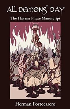 All Demons' Day: The Havana Pirate Manuscript 9780595703401