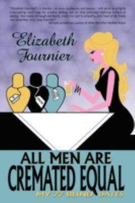 All Men Are Cremated Equal: My 77 Blind Dates 9780595533008