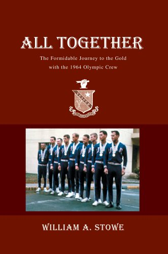 All Together: The Formidable Journey to the Gold with the 1964 Olympic Crew 9780595343881