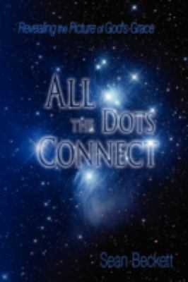 All the Dots Connect: Revealing the Picture of God's Grace 9780595519095