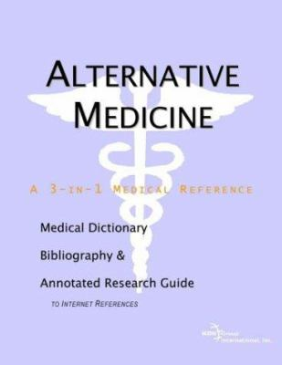Alternative Medicine - A Medical Dictionary, Bibliography, and Annotated Research Guide to Internet References 9780597835568