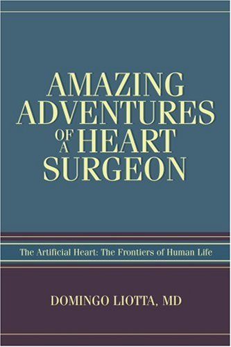 Amazing Adventures of a Heart Surgeon: The Artificial Heart: The Frontiers of Human Life 9780595404285