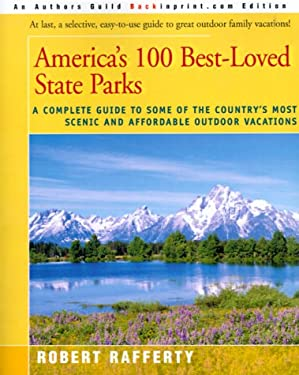 America's 100 Best-Loved State Parks: A Complete Guide to Some of the Country's Most Scenic and Affordable Outdoor Vacations 9780595094547
