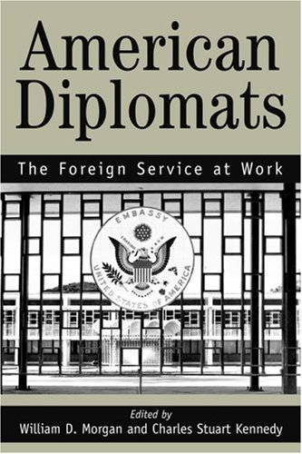 American Diplomats: The Foreign Service at Work 9780595329748