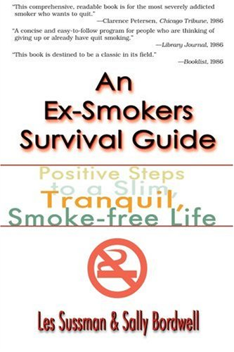An Ex-Smoker's Survival Guide: Positive Steps to a Slim, Tranquil, Smoke-Free Life 9780595002474