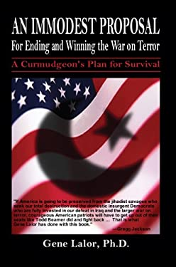 An Immodest Proposal for Ending and Winning the War on Terror: A Curmudgeon's Plan for Survival 9780595705269