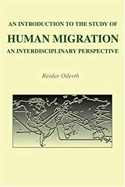 An Introduction to the Study of Human Migration: An Interdisciplinary Perspective 9780595218585