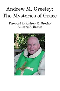 Andrew M. Greeley: The Mysteries of Grace 9780595223596