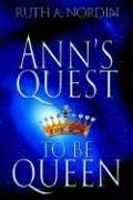 Ann's Quest to Be Queen 9780595660810
