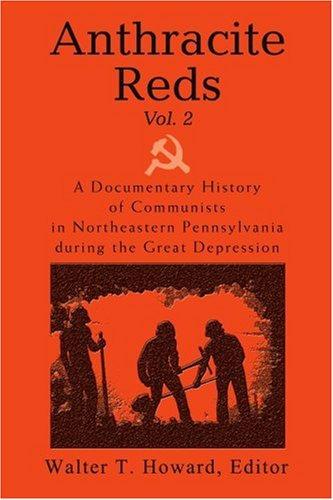 Anthracite Reds Vol. 2: A Documentary History of Communists in Northeastern Pennsylvania During the Great Depression 9780595331628