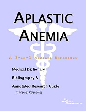 Aplastic Anemia - A Medical Dictionary, Bibliography, and Annotated Research Guide to Internet References 9780597843365