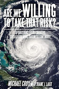 Are We Willing to Take That Risk?: 10 Questions Every Executive Should Ask about Business Continuity 9780595524068