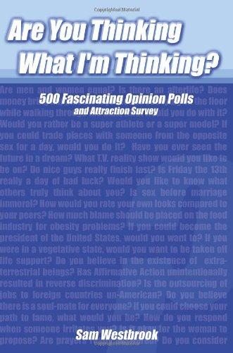Are You Thinking What I'm Thinking?: 500 Fascinating Opinion Polls and Attraction Survey 9780595327973