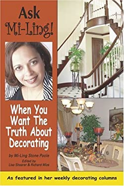Ask Mi-Ling!: When You Want the Truth about Decorating 9780595383108