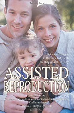 Assisted Reproduction: The Complete Guide to Having a Baby with the Help of a Third Party 9780595343195