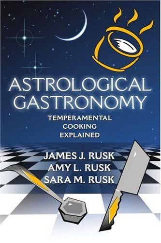 Astrological Gastronomy: Temperamental Cooking Explained 9780595361533