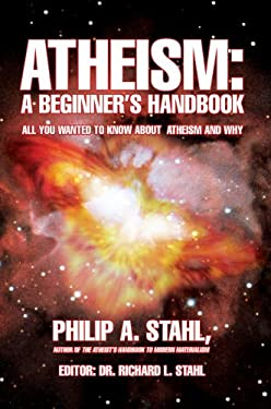 Atheism: A Beginner's Handbook: All You Wanted to Know about Atheism and Why 9780595427376