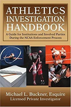 Athletics Investigation Handbook: A Guide for Institutions and Involved Parties During the NCAA Enforcement Process 9780595326761