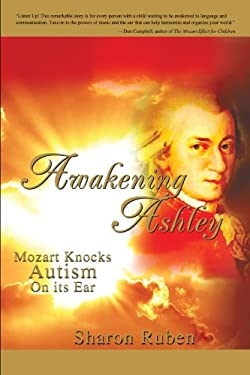 Awakening Ashley: Mozart Knocks Autism on Its Ear 9780595307807