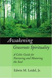 Awakening Grassroots Spirituality: A Celtic Guide for Nurturing and Maturing the Soul 2149156