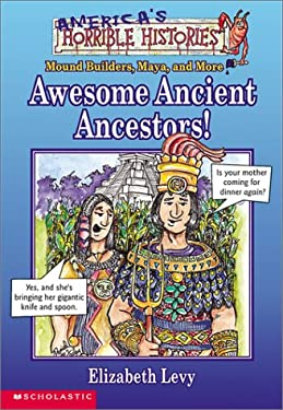 Awesome Ancient Ancestors!: Mound Builders, Maya, and More 9780590107952