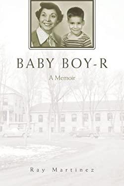 Baby Boy-R: A Memoir 9780595447466