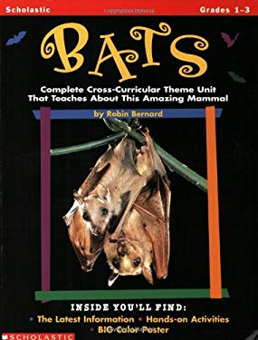 Bats: Complete Cross-Curricular Theme Unit for Learning about This Amazing Mammal That Fascinates Kids 9780590106177