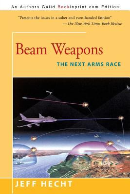 Beam Weapons: The Next Arms Race 9780595094509