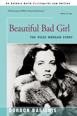 Beautiful Bad Girl: The Vicki Morgan Story 9780595128228