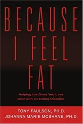 Because I Feel Fat: Helping the Ones You Love Deal with an Eating Disorder