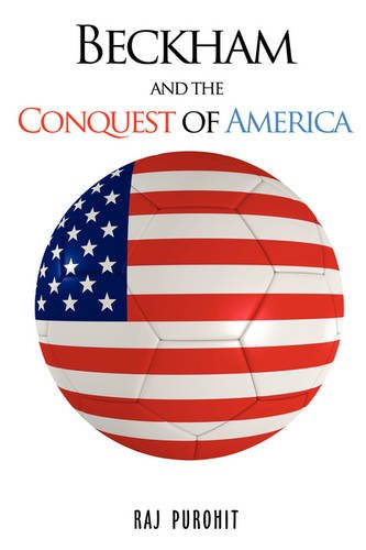 Beckham and the Conquest of America 9780595528530