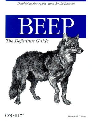Beep: The Definitive Guide: Developing New Applications for the Internet 9780596002442