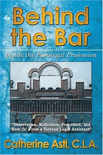 Behind the Bar: Inside the Paralegal Profession 9780595301003