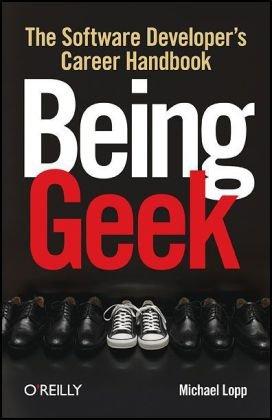 Being Geek: The Software Developer's Career Handbook 9780596155407