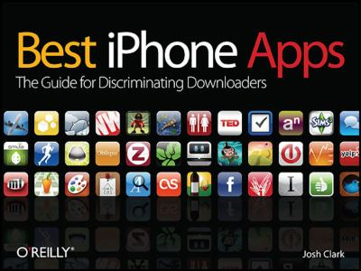 Best iPhone Apps: The Guide for Discriminating Downloaders 9780596804275